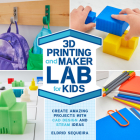 3D Printing and Maker Lab for Kids: Create Amazing Projects with CAD Design and STEAM Ideas Cover Image