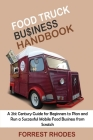 Food Truck Business Handbook: A 21st Century Guide for Beginners to Plan and Run a Successful Mobile Food Business from Scratch Cover Image