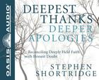 Deepest Thanks, Deeper Apologies: Reconciling Deeply Held Faith with Honest Doubt Cover Image