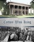Cotton Was King: Indian Farms to Lauderdale County Plantations (Alabama Plantations) Cover Image