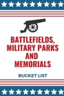 Battlefields, Military Parks And Memorials Bucket List: Full Guide To All National Military Parks And Memorials In The U.S Cover Image