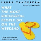 What the Most Successful People Do on the Weekend: A Short Guide to Making the Most of Your Days Off Cover Image