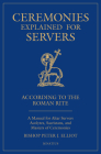 Ceremonies Explained for Servers: A Manual for Altar Servers, Acolytes, Sacristans, and Masters of Ceremonies Cover Image