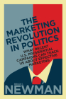 The Marketing Revolution in Politics: What Recent U.S. Presidential Campaigns Can Teach Us about Effective Marketing (Rotman-Utp Publishing) Cover Image