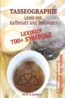 Tasseographie Lexikon - Lesen von Kaffeesatz und Teeblättern: Lesen von Kaffeesatz und Teeblättern - ausführlich erklärt, wie es geht und was beachtet Cover Image