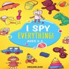 I Spy Everything! Ages 2-5: ABC's for Kids, A Fun and Educational Activity Book for Children to Learn the Alphabet (Learning Is Fun #1) Cover Image