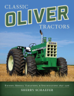 Classic Oliver Tractors: History, Models, Variations, & Specifications 1897-1976 Cover Image