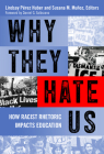 Why They Hate Us: How Racist Rhetoric Impacts Education Cover Image