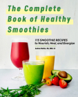 The Complete Book of Smoothies: 115 Healthy Recipes to Nourish, Heal, and Energize Cover Image