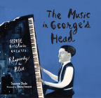 The Music in George's Head: George Gershwin Creates Rhapsody in Blue Cover Image