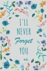 Password Book I'll Never Forget You: 6x9 Internet Password Logbook Large Print with Tabs - Flower Design White Color Cover Image