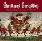 Christmas Curiosities: Odd, Dark, and Forgotten Christmas Cover Image