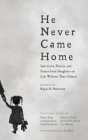 He Never Came Home: Interviews, Stories, and Essays from Daughters on Life Without Their Fathers Cover Image