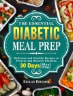 The Essential Diabetic Meal Prep: Delicious and Healthy Recipes to Prevent and Reverse Diabetes ( 30-Days Meal Plan ) Cover Image
