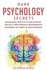 Dark Psychology Secrets: Become Highly Effective to Analyze People. Find Out If Their Intention Is Brainwashing by Discovering the 7 Habits of Cover Image