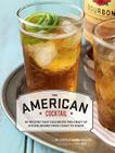 American Cocktail: 50 Recipes That Celebrate the Craft of Mixing Drinks from Coast to Coast Cover Image