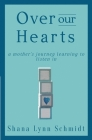 Over Our Hearts: A Mother's Journey Learning to Listen In Cover Image