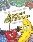 Fun Cute And Stress Relieving Bananas and Cherries Coloring Book: Color Book with Black White Art Work Against Mandala Designs to Inspire Mindfulness Cover Image