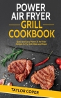 Power Air Fryer Grill Cookbook: Quick and Easy Power Xl Air Fryer Recipes to Fry, Grill, Bake and Roast Cover Image