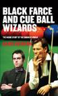 Black Farce and Cue Ball Wizards: The Inside Story of the Snooker World Cover Image