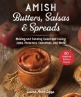 Amish Butters, Salsas & Spreads: Making and Canning Sweet and Savory Jams, Preserves, Conserves, and More Cover Image