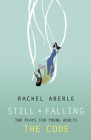 Still/Falling and the Code: Two Plays for Teenaged Audiences Cover Image