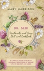 DR. SEBI. Treatments and Cures - Diet and Cookbook: 4 Books in 1 A Complete Guide on How to Naturally Reduce Risk of Disease with Dr Sebi Diet and Her Cover Image