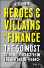 Heroes and Villains of Finance: The 50 Most Colourful Characters in the History of Finance Cover Image