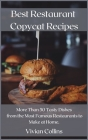 Best Restaurant Copycat Recipes: More Than 50 Tasty Dishes from the Most Famous Restaurants to Make at Home. Cover Image