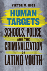 Human Targets: Schools, Police, and the Criminalization of Latino Youth Cover Image