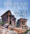 Kingdoms of Ruin: The Art and Architectural Splendours of Ancient Turkey Cover Image