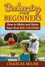 Beekeeping for Beginners: How to Make and Raise Your first Bee Colonies Cover Image
