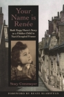 Your Name Is Renée: Ruth Kapp Hartz's Story as a Hidden Child in Nazi-Occupied France Cover Image