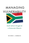Managing Vulnerability: South Africa's Struggle for a Democratic Rhetoric Cover Image