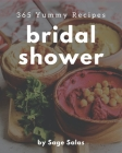 365 Yummy Bridal Shower Recipes: Best-ever Yummy Bridal Shower Cookbook for Beginners Cover Image