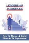 Leadership Principles: How To Become A Leader Stand Out In Organizations: Leadership Journey Cover Image