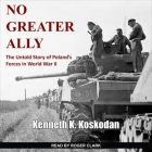 No Greater Ally Lib/E: The Untold Story of Poland's Forces in World War II Cover Image