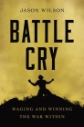 Battle Cry: Waging and Winning the War Within Cover Image