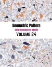 Geometric Pattern Coloring Book For Adults Volume 24: Seamless Texture Old Patterns Background .Adult Coloring Book Geometric Patterns. Geometric Patt Cover Image
