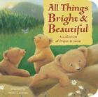 All Things Bright and Beautiful: A Collection of Prayer and Verse (Padded Board Books) Cover Image