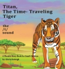 Titan the Time Travelling Tiger: : A Phonics Story Book for Small Children Cover Image