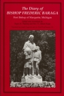 The Diary of Bishop Frederic Baraga: First Bishop of Marquette, Michigan (Revised) (Great Lakes Books) Cover Image