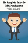 The Complete Guide To Sales Development: A Must-Read For Those Who Are An SDR Or Looking For A Position As An SDR: Sales Development Playbook Cover Image