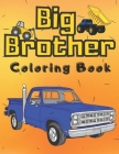 Big Brother Coloring Book: With Super & Luxury Car & Vehicles Colouring Pages For Kids Toddlers 2-6 Ages Cute Gift Idea From New Baby I Am Going Cover Image