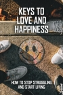 Keys To Love And Happiness: How To Stop Struggling And Start Living: Happiness Motivational Books Cover Image