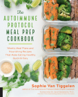 The Autoimmune Protocol Meal Prep Cookbook: Weekly Meal Plans and Nourishing Recipes That Make Eating Healthy Quick & Easy Cover Image