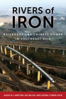 Rivers of Iron: Railroads and Chinese Power in Southeast Asia Cover Image