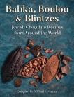 Babka, Boulou, & Blintzes: Jewish Chocolate Recipes from Around the World Cover Image