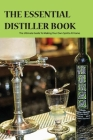 The Essential Distiller Book- The Ultimate Guide To Making Your Own Spirits At Home: Home Distiller'S Guide Cover Image