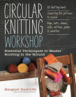 Circular Knitting Workshop: Essential Techniques to Master Knitting in the Round Cover Image